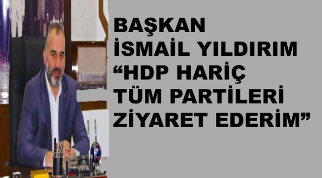 Başkan Yıldırım ''HDP Hariç Partileri Ziyaret Ederim''
