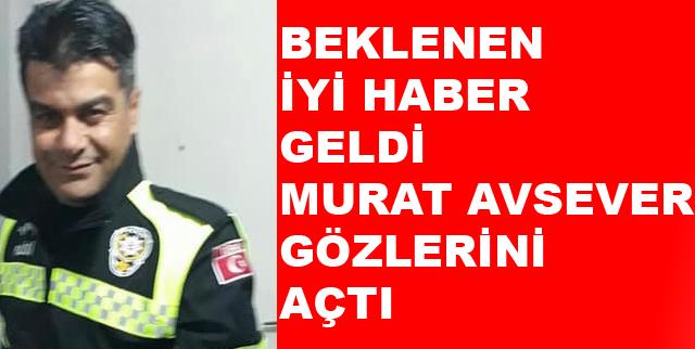 Murat Avsever Gözlerini Açtı