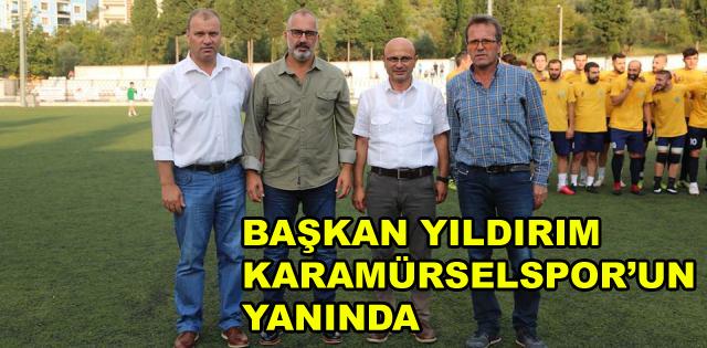 Başkan Yıldırım Karamürselspor'un Yanında