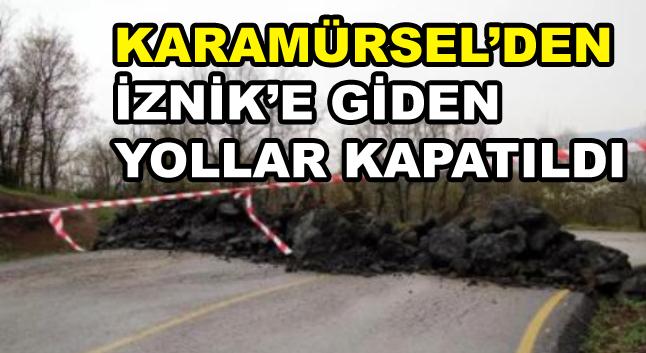 Karamürsel'den İznik'e Giden Yollar Kapatıldı