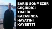 Barış Sönmezer Trafik Kazasında Hayatını Kaybetti