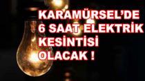 Karamürsel'de 6 Saat Elektrik Kesintisi Olacak