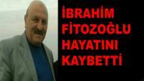 İbrahim Fitozoğlu Hayatını Kaybetti