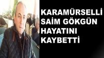 Karamürselli Saim Gökgün Hayatını Kaybetti