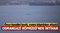 Osmangazi Köprüsü'nden Korkunç İntihar