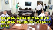 Başkan Karaosmanoğlu'ndan Başkan Yıldırım'a Ziyaret