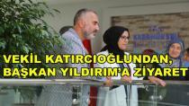 Katırcıoğlu'ndan Başkan Yıldırım'a Ziyaret