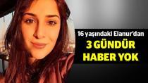 16 Yaşındaki Elanur'dan 3 Gündür Haber Yok