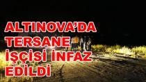 Altınova'da Bir İşçi İnfaz Edildi