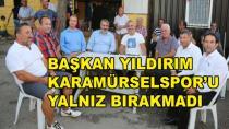 Başkan Yıldırım Karamürselspor'u Yalnız Bırakmadı