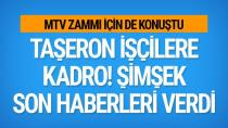 Taşeron işçilerle ilgili son dakika haberi Mehmet Şimşek verdi