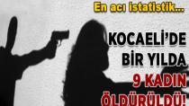 Kocaeli'de bir Yılda 9 Kadın Öldürüldü