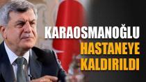 Başkan Karaosmanoğlu Hastaneye Kaldırıldı