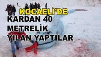 Kocaeli'de Kardan 40 metrelik Yılan Yaptılar