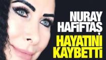 Sanatçı Nuray Hafiftaş hayatını kaybetti