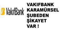 VakıfBank Karamürsel'den Şikayet Var