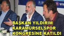Başkan Yıldırım Karamürselspor Kongresine Katıldı