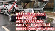 Karamürsel'deki Feci Kaza 1 Yaşındaki Bebek Öldü