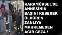 Karamürsel'de Annesini Öldüren Zanlıya Ağır Ceza