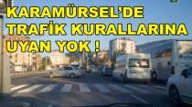 Karamürsel'de Trafik Kurallarına Uyan Yok !
