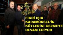 Fikri Işık Karamürsel'in Köylerini Gezmeye Devam Ediyor