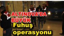 Altınova'da Büyük Fuhuş Operasyonu