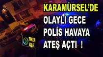 Karamürsel'de Olaylı Gece Polis Havaya Ateş Açtı
